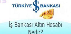 İş Bankası Altın Hesabı Açma