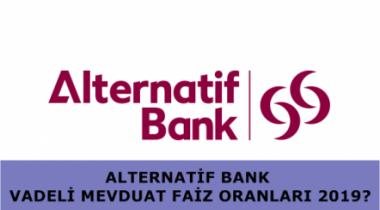 Alternatif Bank 2019 Yılı Vadeli Mevduat Faizi Oranları