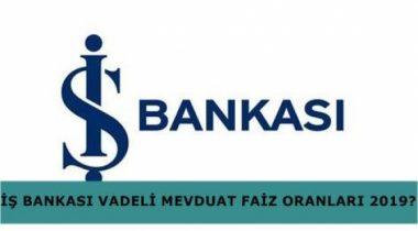 İş Bankası 2019 Yılı Mevduat Faizi Oranları