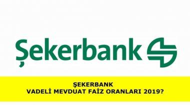 Şeker Bank 2019 Yılı Vadeli Mevduat Faizi Oranları