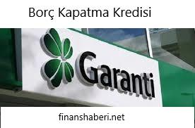 Garanti Bankası Borç Kapatma Kredisi