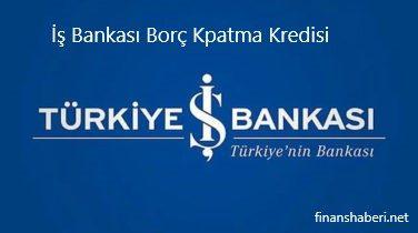 İş Bankası Borç Kapatma Kredisi