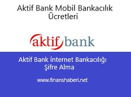 Aktif Bank İnternet Bankacılığı Şifre Alma