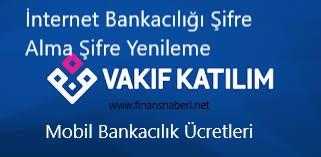 Vakıf Katılım İnternet Bankacılığı Şifre Alma