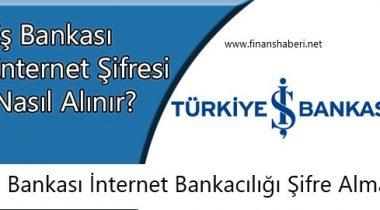 İş Bankası İnternet Şubesi Şifresi Nasıl Alınır