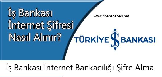 is-bankasi-internet-sifresi-nasil-alinir