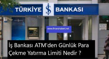 İş Bankası ATM'den Günlük Para Çekme Limiti