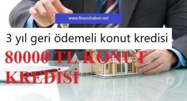 80.000 TL Konut Kredisi Veren Bankalar