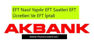 Akbank EFT Saatleri ve Ücretleri