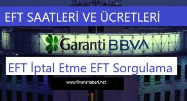 Garanti BBVA EFT Ücretleri ve Saatleri 2020