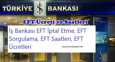 İş Bankası EFT Ücretleri ve Saatleri