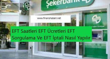 Şekerbank EFT Ücretleri ve Saatleri 2020