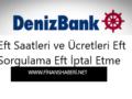 Deniz Bank EFT Saatleri ve Ücretleri