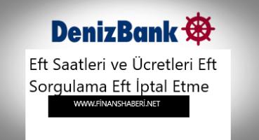 Deniz Bank EFT Ücretleri ve Saatleri