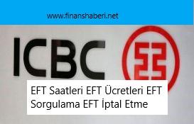 ICBC Bank EFT Saatleri ve Ücretleri
