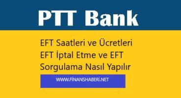 PTT Bank EFT Ücretleri ve Saatleri 2020