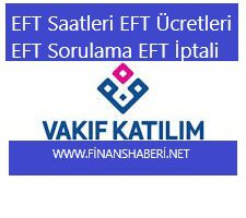 Vakıf Katılım EFT Saatleri ve Ücretleri
