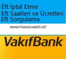 VakıfBank EFT Saatleri EFT Ücretleri