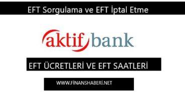 Aktif Bank EFT Saatleri EFT Ücretleri
