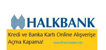 Halkbank Online Alışveriş Açma Kapama