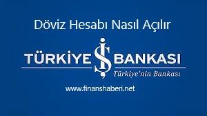 İŞ BANKASI DÖVİZ HESABI NASIL AÇILIR
