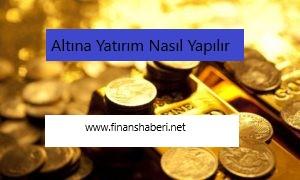 ALTINA YATIRIM NASIL YAPILIR