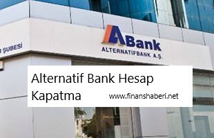 ALTERNATİF BANK BANKA HESABI KAPATMA