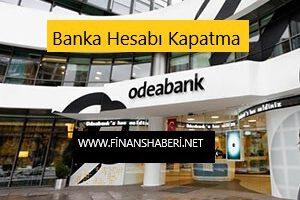 ODEABANK BANKA HESABI KAPATMA