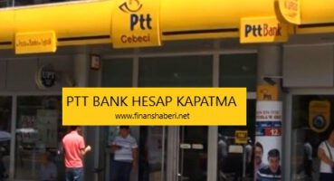 PTT BANK BANKA HESABI NASIL KAPATILIR
