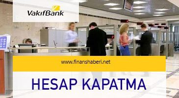 VAKIFBANK BANKA HESABI NASIL KAPATILIR
