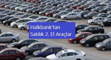 Halkbank'tan Satılık Araçlar