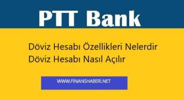 PTT Bank Döviz Hesabı Özellikleri