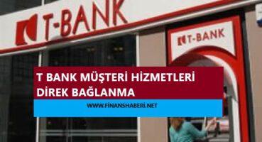 T Bank Müşteri Hizmetleri