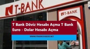 T Bank Döviz Hesabı Açma