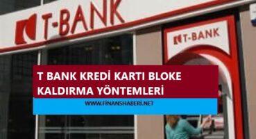 T BANK Kredi Kartı Bloke Kaldırma