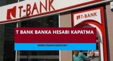 T Bank Hesap Kapatma ve Silme