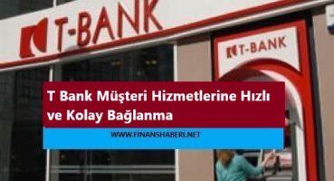 T Bank Müşteri Hizmetleri Direk Bağlanma