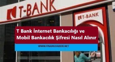 T Bank İnternet Bankacılığı Şifre Alma