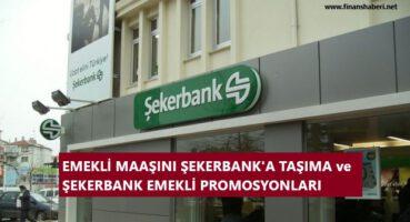 EMEKLİ MAAŞINI ŞEKERBANK' A TAŞIMA 2020