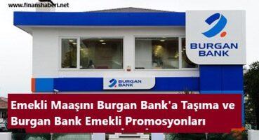 EMEKLİ MAAŞINI BURGAN BANK' A TAŞIMA 2020
