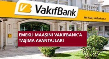 Emekli Maaşını Vakıfbank'a Taşıma 2020