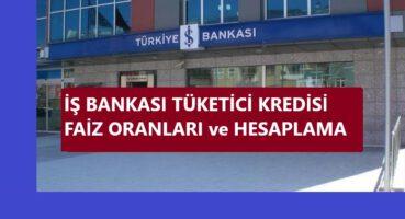 İŞ BANKASI TÜKETİCİ KREDİSİ FAİZLERİ 2020