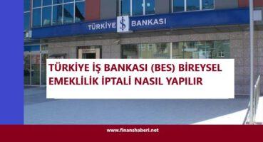 İŞ BANKASI BES İPTALİ NASIL YAPILIR