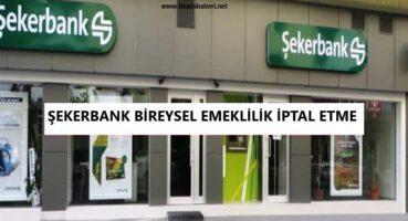 Şekerbank Bireysel Emeklilik İptal Etme