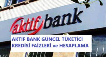 Aktifbank Tüketici Kredisi Faizleri 2020