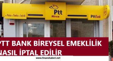 PTT BANK BİREYSEL EMEKLİLİK İPTAL ETME