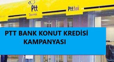 PTT Bank Konut Kredisi Kampanyası 2020