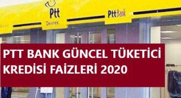 PTT Bank Tüketici Kredisi Faizleri 2020