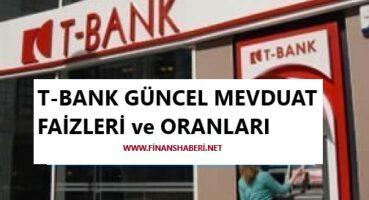 T Bank Mevduat Faiz Oranları 2020