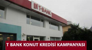 T BANK KONUT KREDİSİ 2020